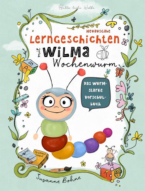 Lerngeschichten mit Wilma Wochenwurm Neuausgabe Das wurmstarke Vorschulbuch