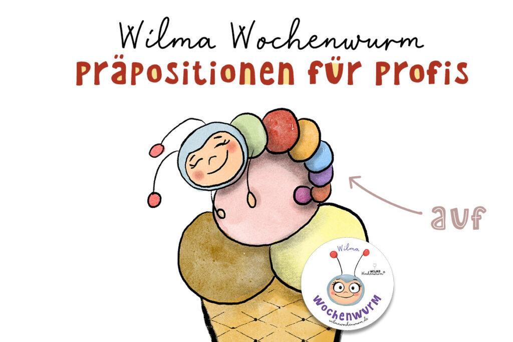 Lerngeschichten mit Wilma Wochenwurm Sommer Präpositionen Kinder Kindergarten Sprachförderung Arbeitsblatt Bilder zum Ausdrucken Wilma Wochenwurm über unter auf vorne hinten neben zwischen lernen üben erklären kinderbuch